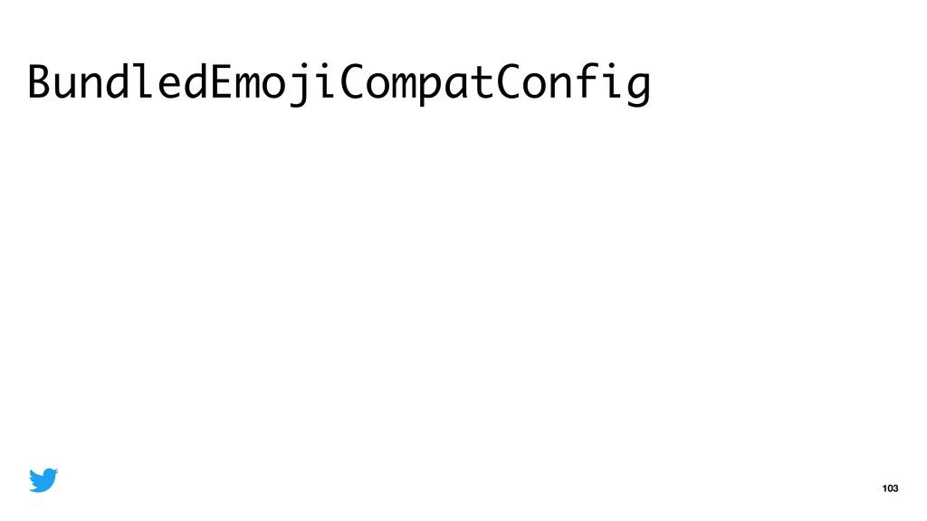 BundledEmojiCompatConfig 103
