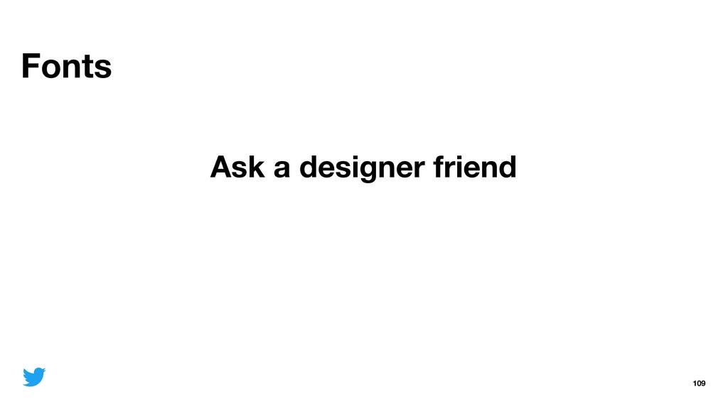 Fonts 109 Ask a designer friend