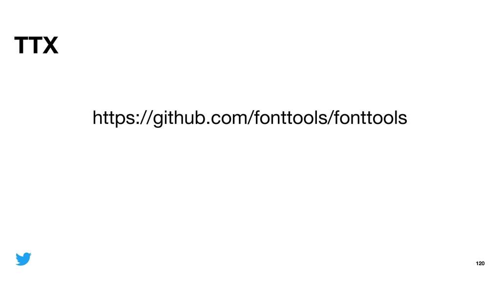 TTX 120 https://github.com/fonttools/fonttools