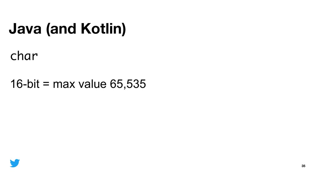 Java (and Kotlin) 35 char 16-bit = max value 65...