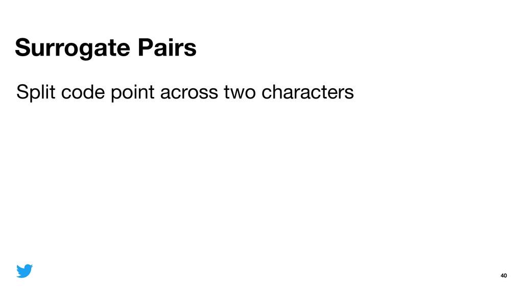 Surrogate Pairs 40 Split code point across two ...