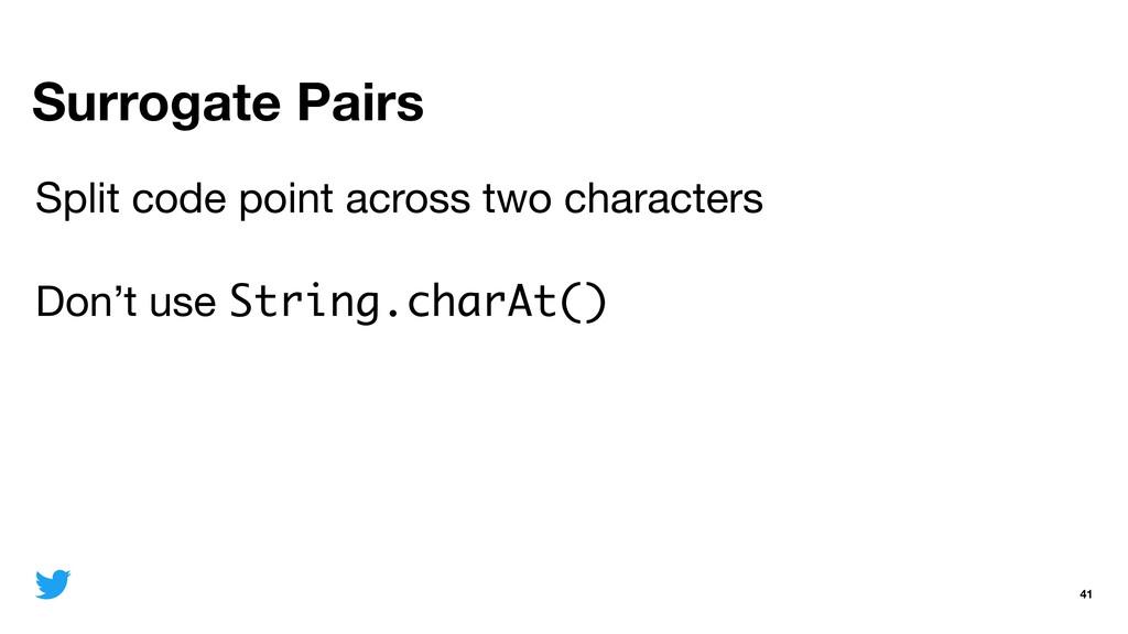Surrogate Pairs 41 Split code point across two ...
