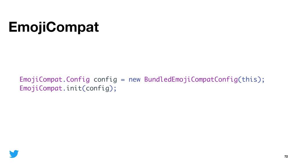 EmojiCompat 72 EmojiCompat.Config config = new ...