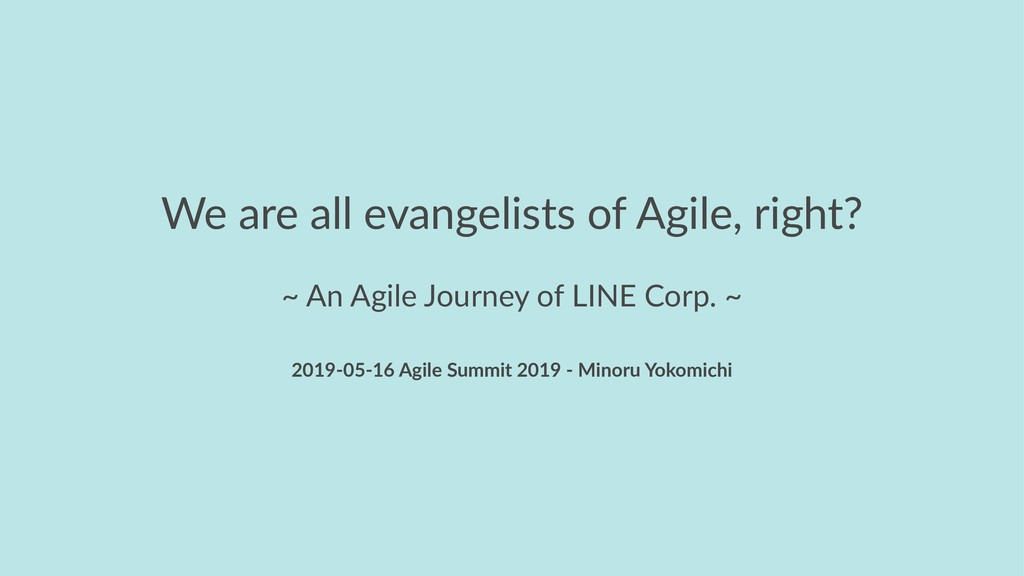 We are all evangelists of Agile, right? ~ An Ag...