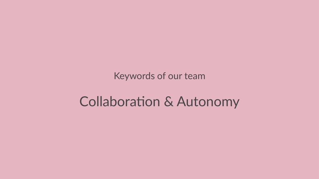 Keywords of our team Collabora'on & Autonomy