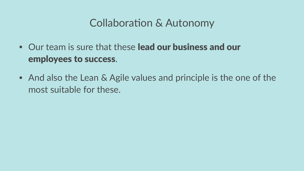 Collabora'on & Autonomy • Our team is sure that...