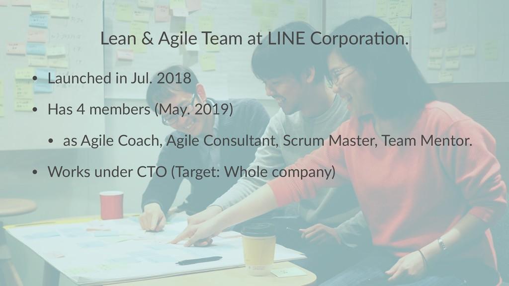 Lean & Agile Team at LINE Corpora5on. • Launche...