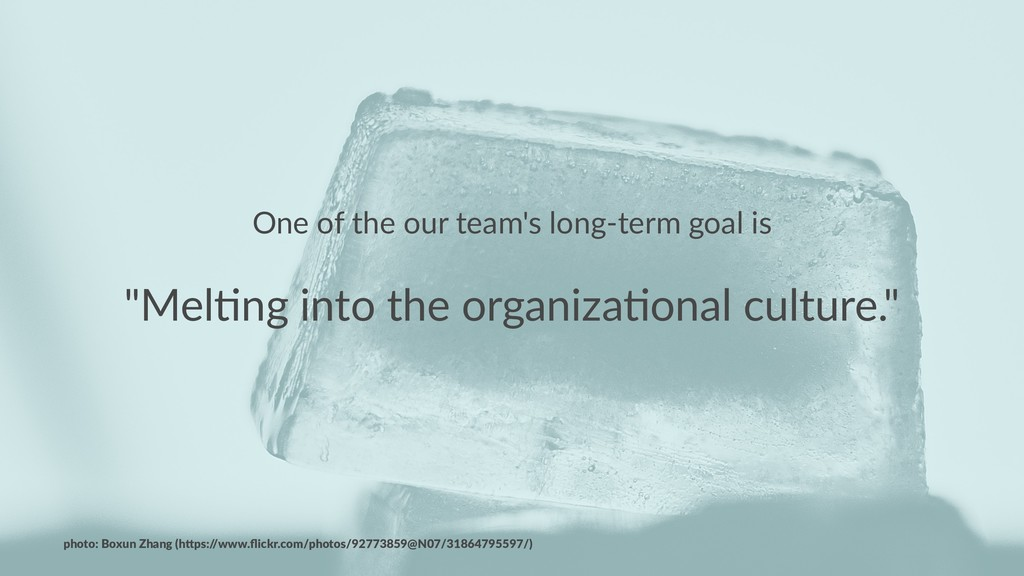 "One of the our team's long-term goal is ""Mel%ng..."