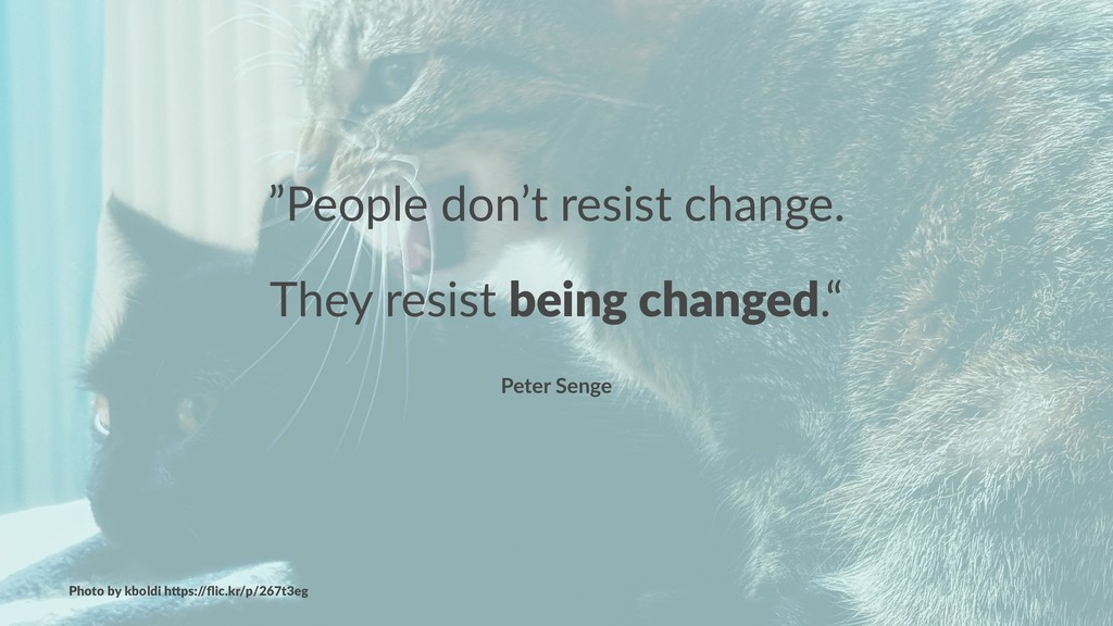 """People don't resist change. They resist being ..."