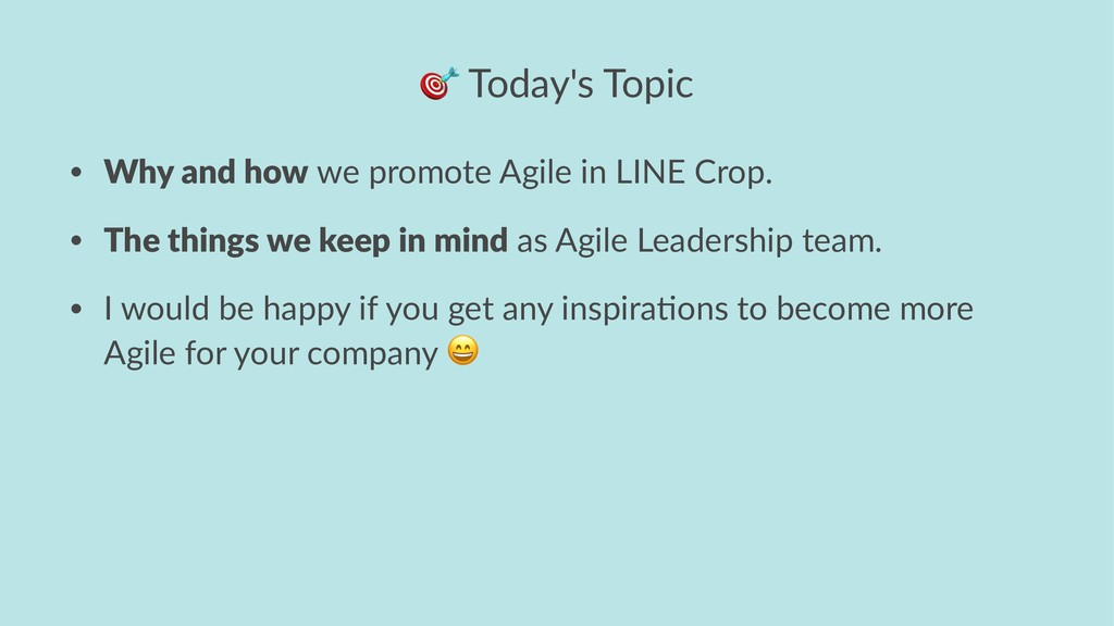 ! Today's Topic • Why and how we promote Agile ...