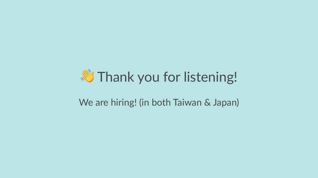 ! Thank you for listening! We are hiring! (in b...