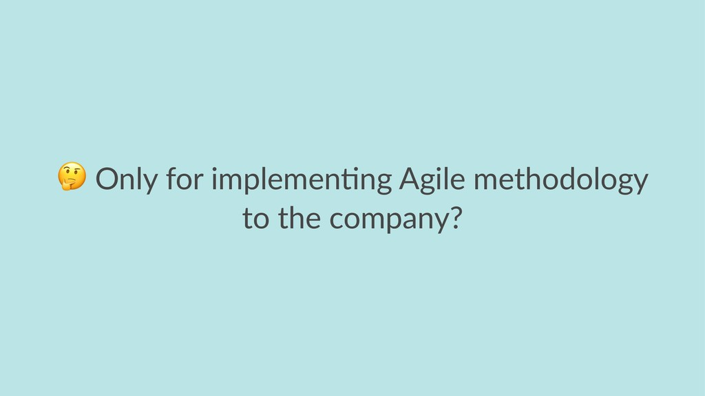 ! Only for implemen-ng Agile methodology to the...