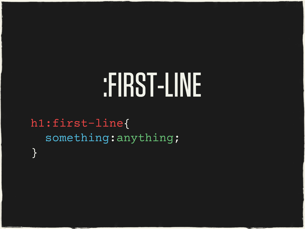 :FIRST-LINE h1:first-line{ something:anything; }