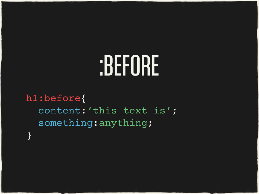 :BEFORE h1:before{ content:'this text is'; some...