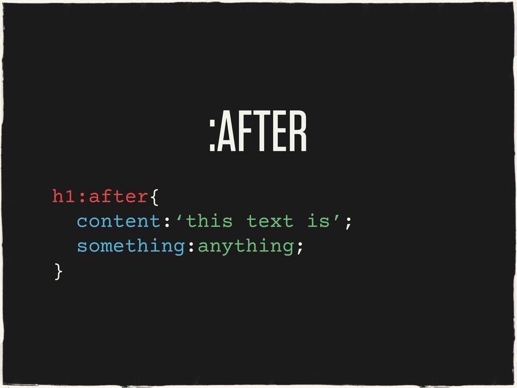 :AFTER h1:after{ content:'this text is'; someth...