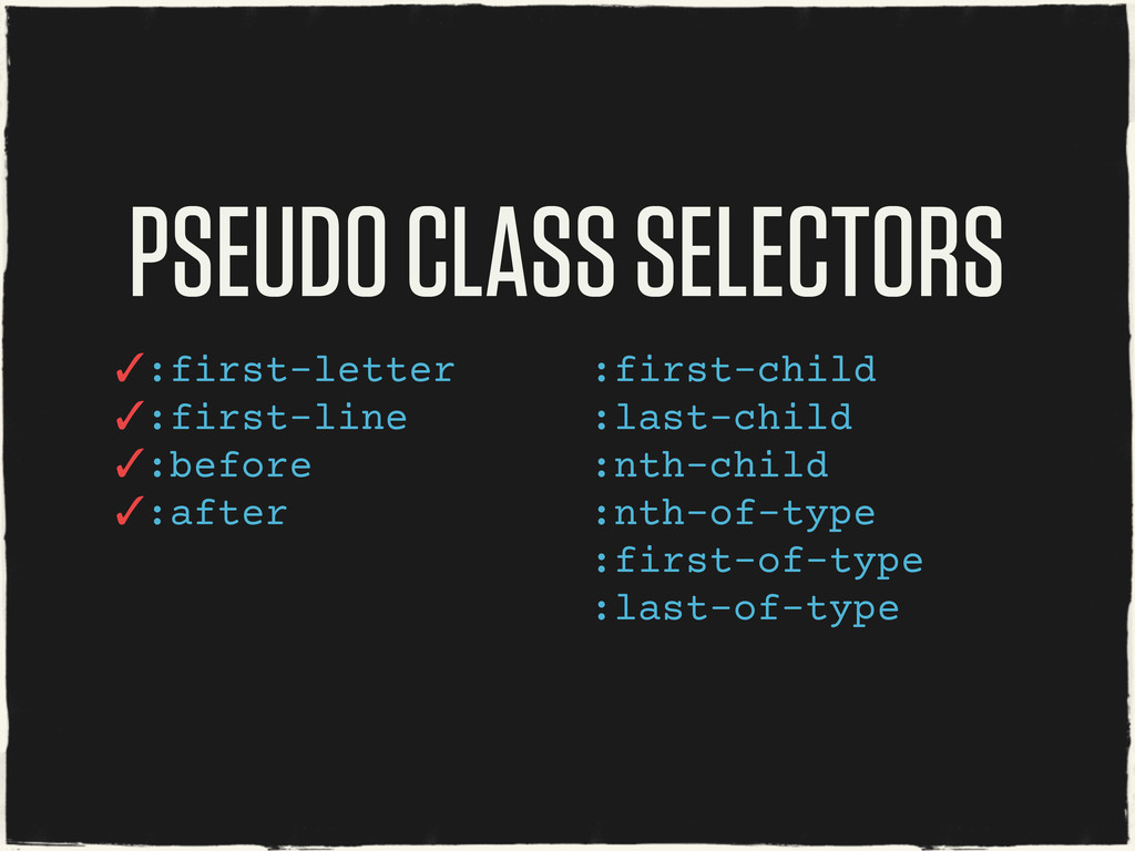 PSEUDO CLASS SELECTORS ✓:first-letter ✓:first-l...