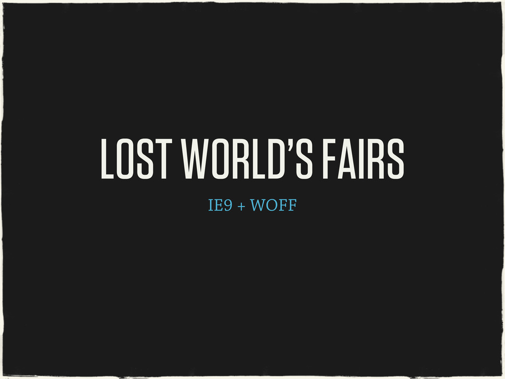 IE9 + WOFF LOST WORLD'S FAIRS