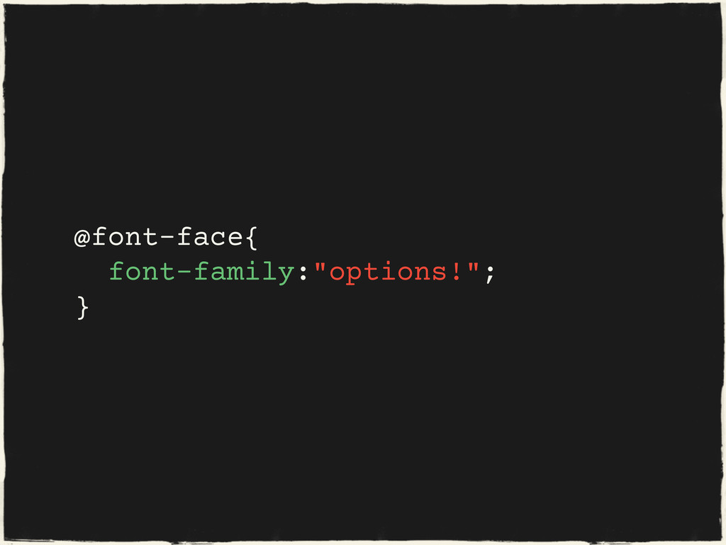 "@font-face{ font-family:""options!""; }"