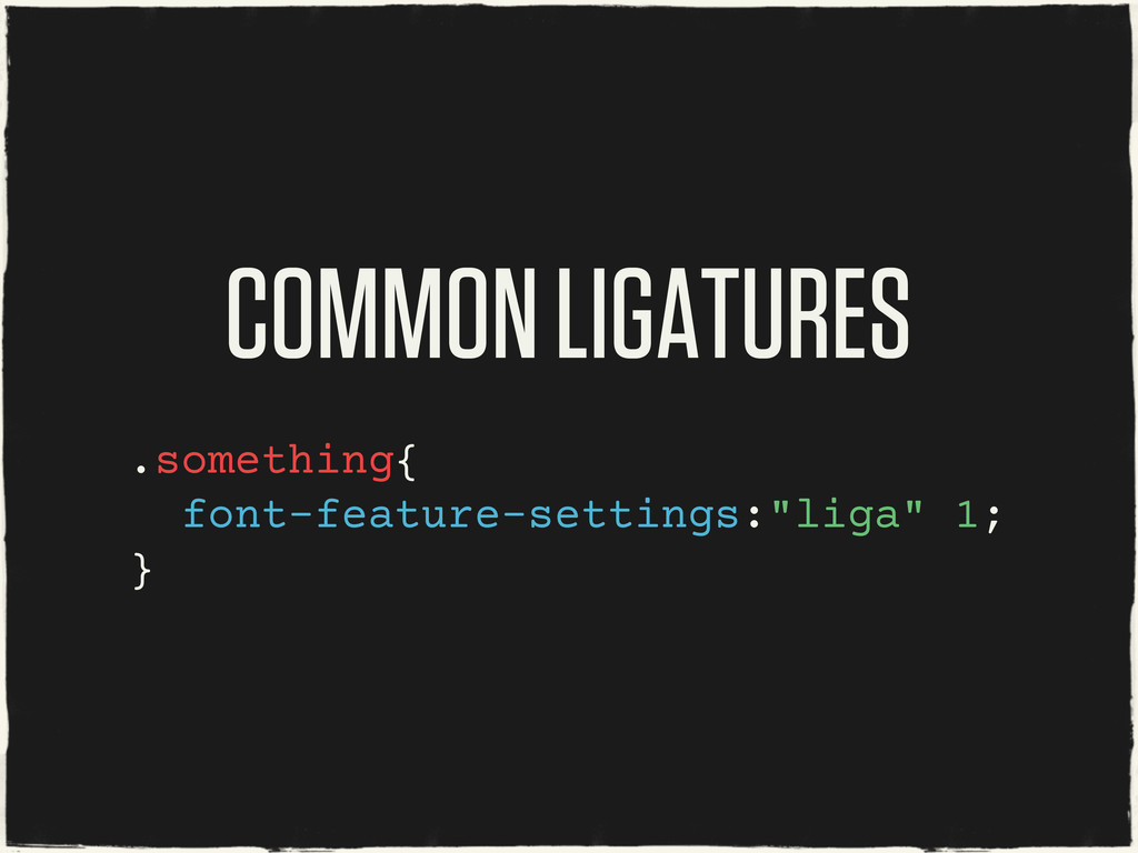 COMMON LIGATURES .something{ font-feature-setti...