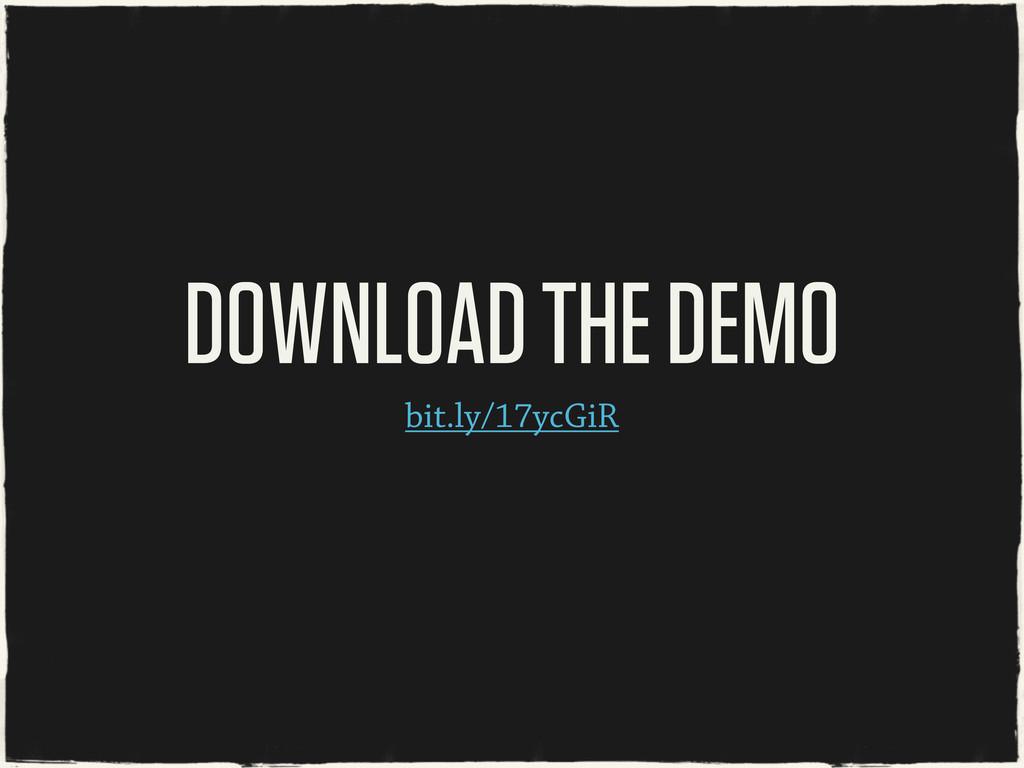 bit.ly/17ycGiR DOWNLOAD THE DEMO