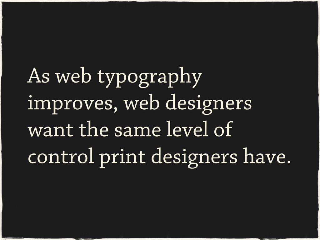 As web typography improves, web designers want ...