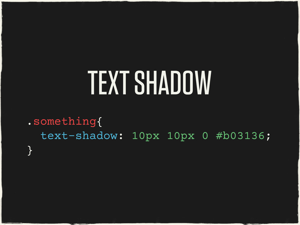 TEXT SHADOW .something{ text-shadow: 10px 10px ...