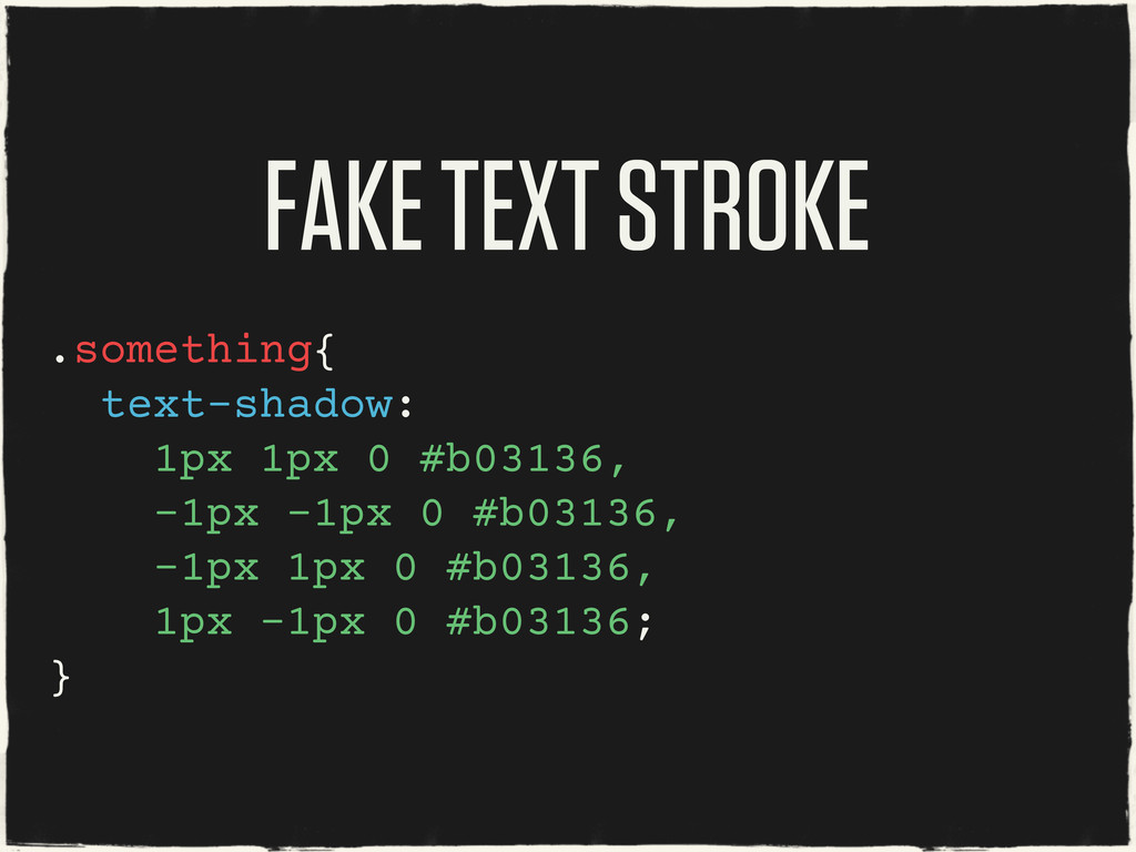 FAKE TEXT STROKE .something{ text-shadow: 1px 1...
