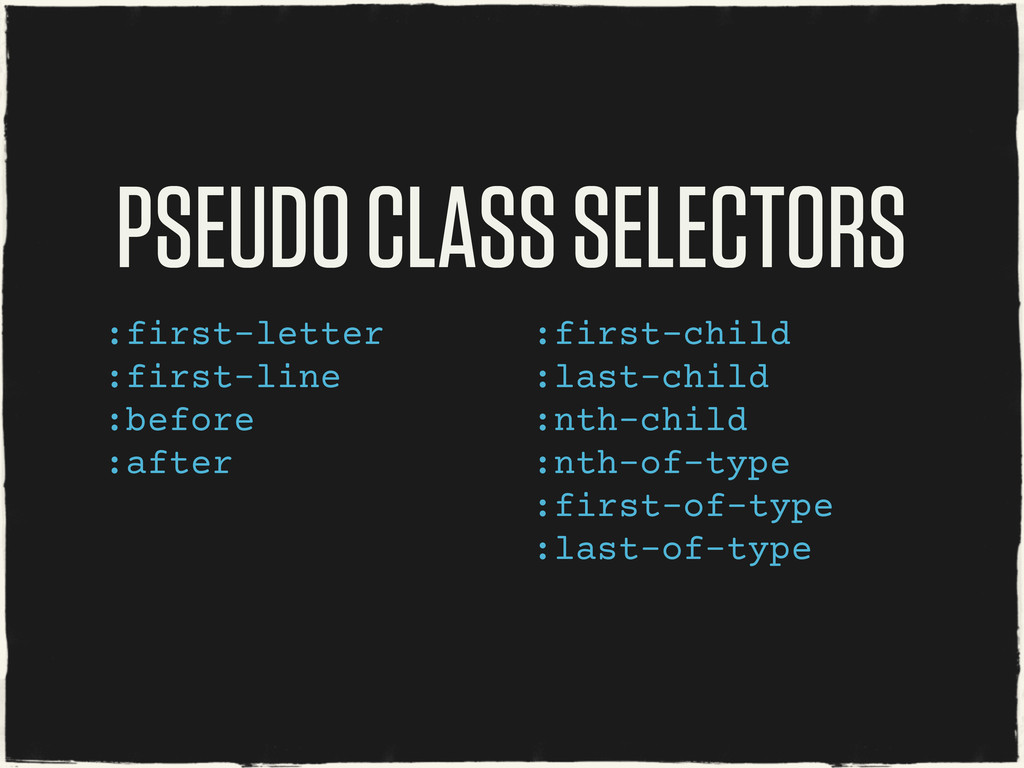 PSEUDO CLASS SELECTORS :first-letter :first-lin...