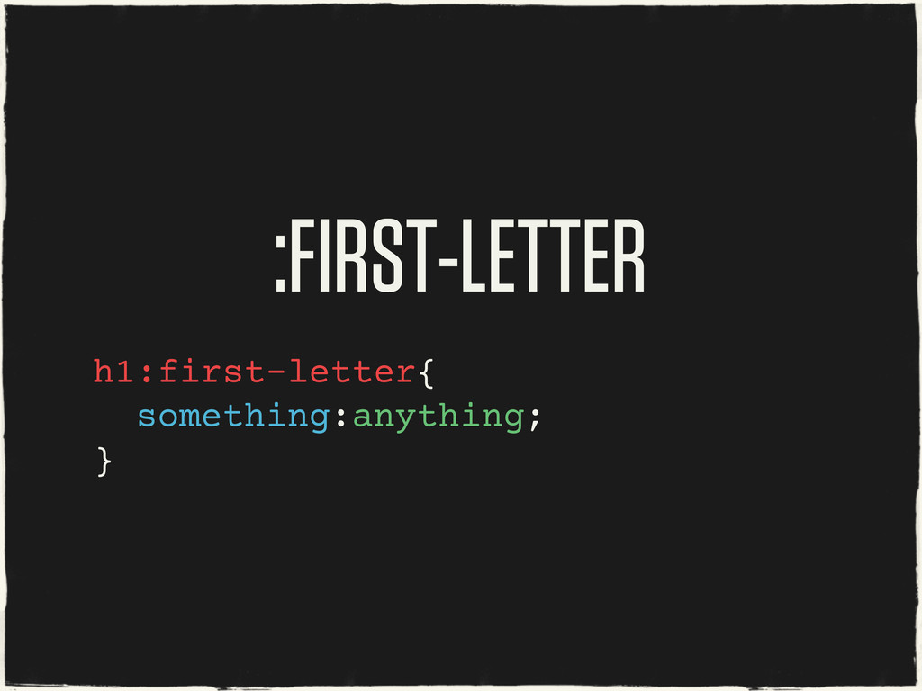 :FIRST-LETTER h1:first-letter{ something:anythi...
