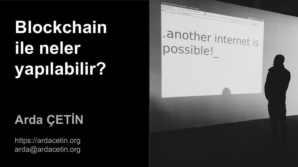 Blockchain ile neler yapılabilir? Arda ÇETİN ht...