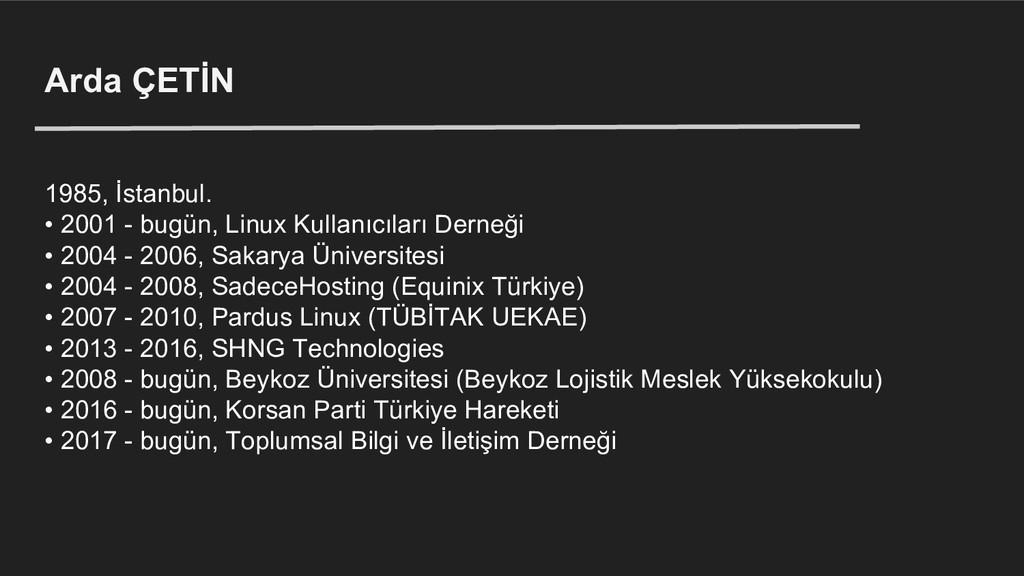 Arda ÇETİN 1985, İstanbul. • 2001 - bugün, Linu...