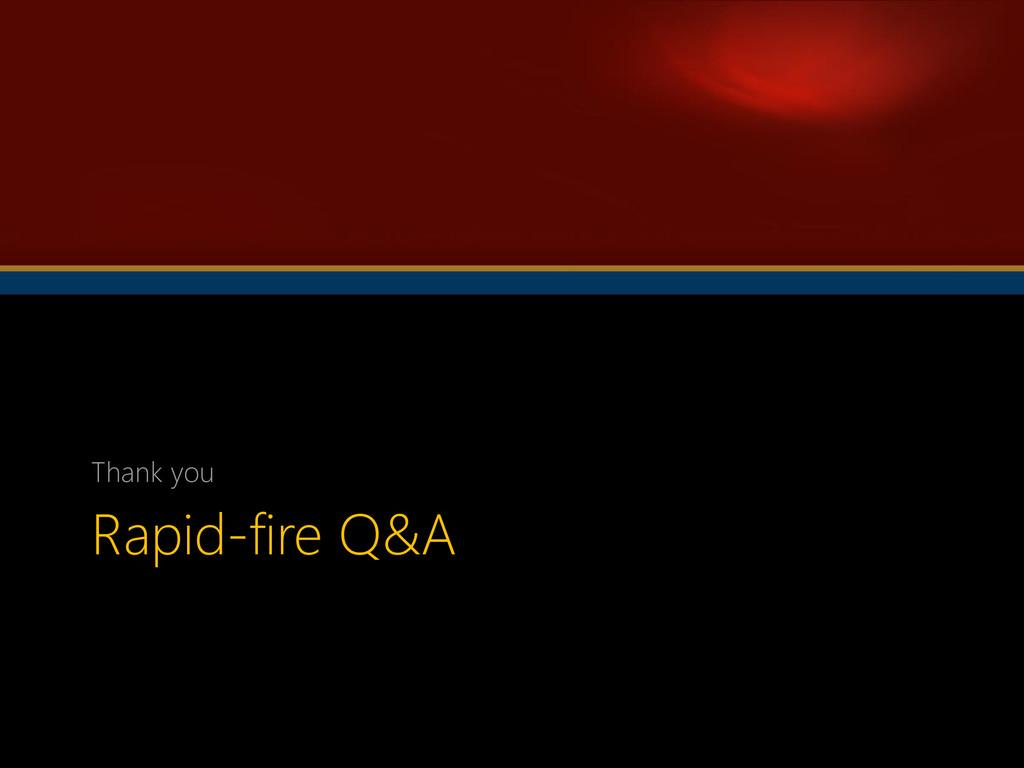 Rapid-fire Q&A Thank you