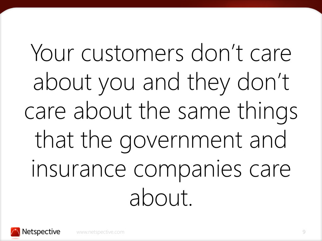 www.netspective.com 9 Your customers don't care...