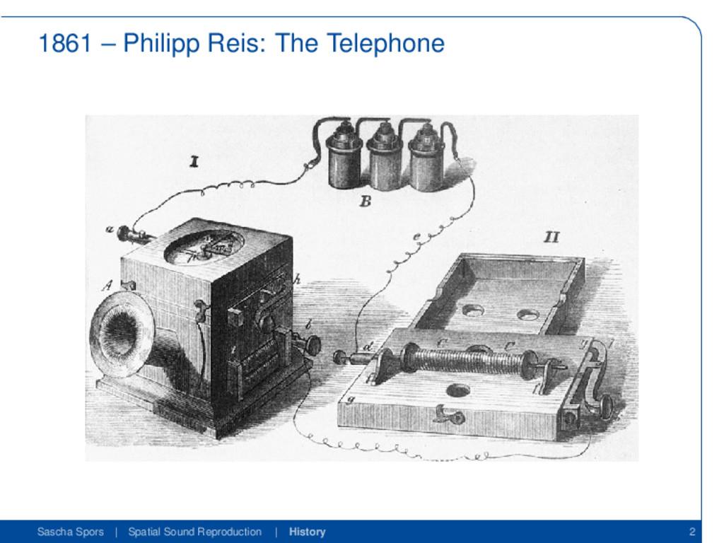 1861 – Philipp Reis: The Telephone Sascha Spors...