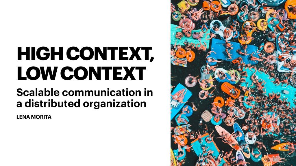 HIGH CONTEXT, LOW CONTEXT Scalable communicatio...