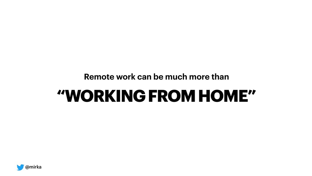 "@mirka Remote work can be much more than ""WORKI..."