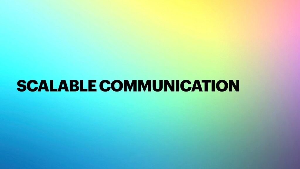 SCALABLE COMMUNICATION