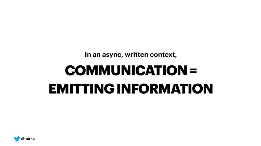 @mirka In an async, written context, COMMUNICAT...