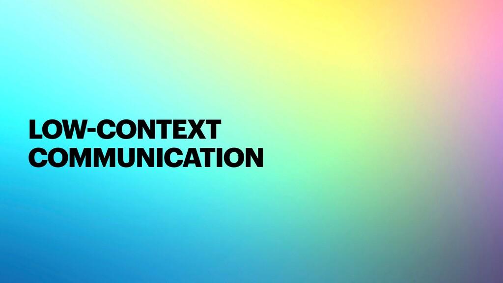 LOW-CONTEXT COMMUNICATION