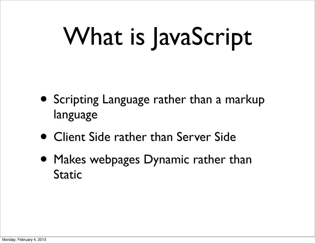 What is JavaScript • Scripting Language rather ...