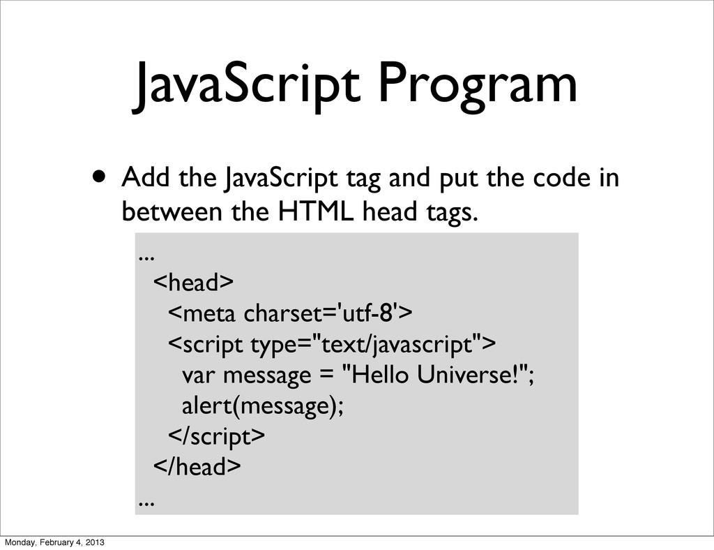 JavaScript Program • Add the JavaScript tag and...