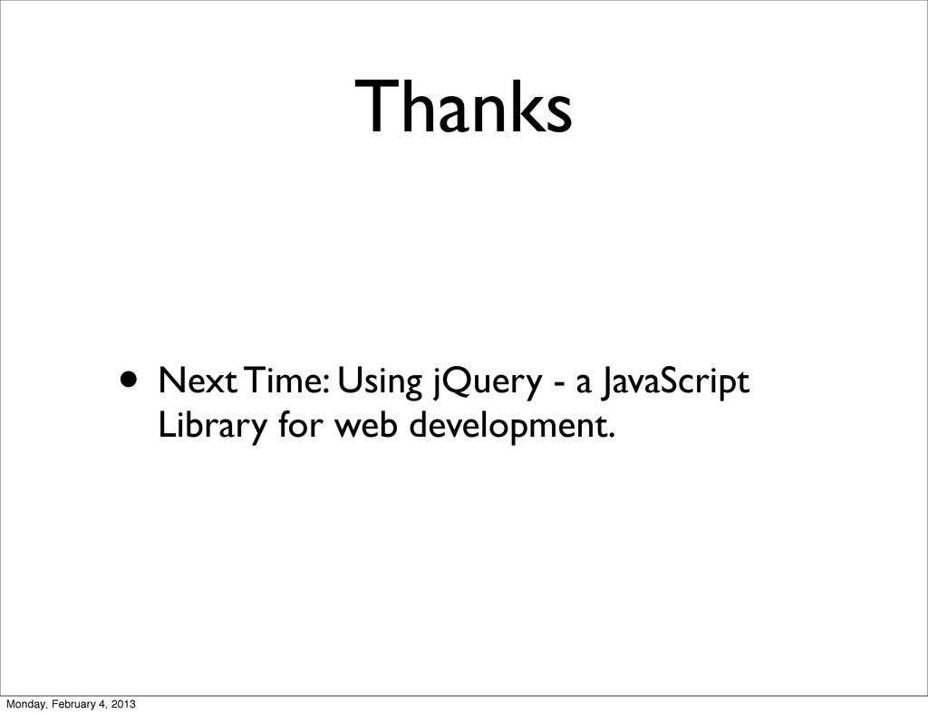 Thanks • Next Time: Using jQuery - a JavaScript...