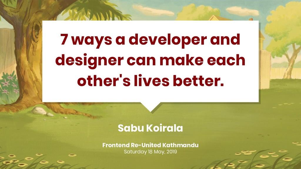 Sabu Koirala 7 ways a developer and designer ca...