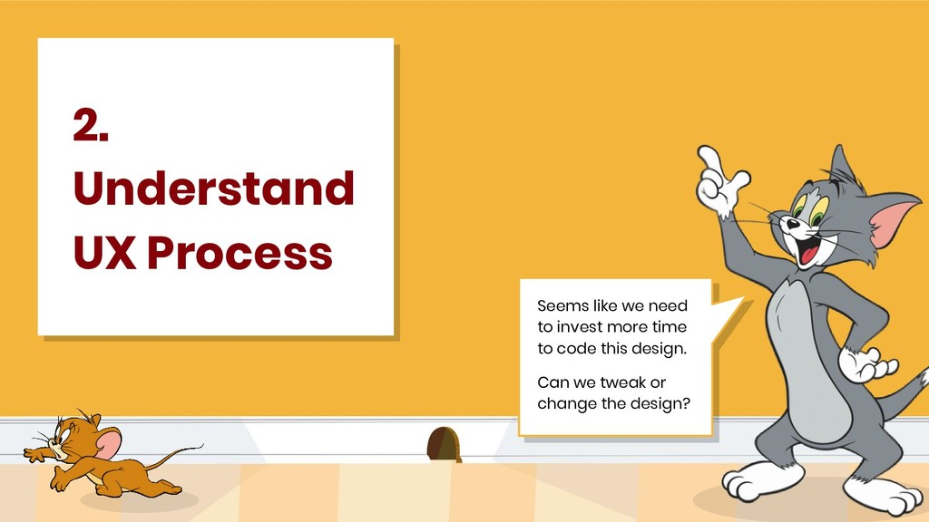 2. Understand UX Process Seems like we need to ...