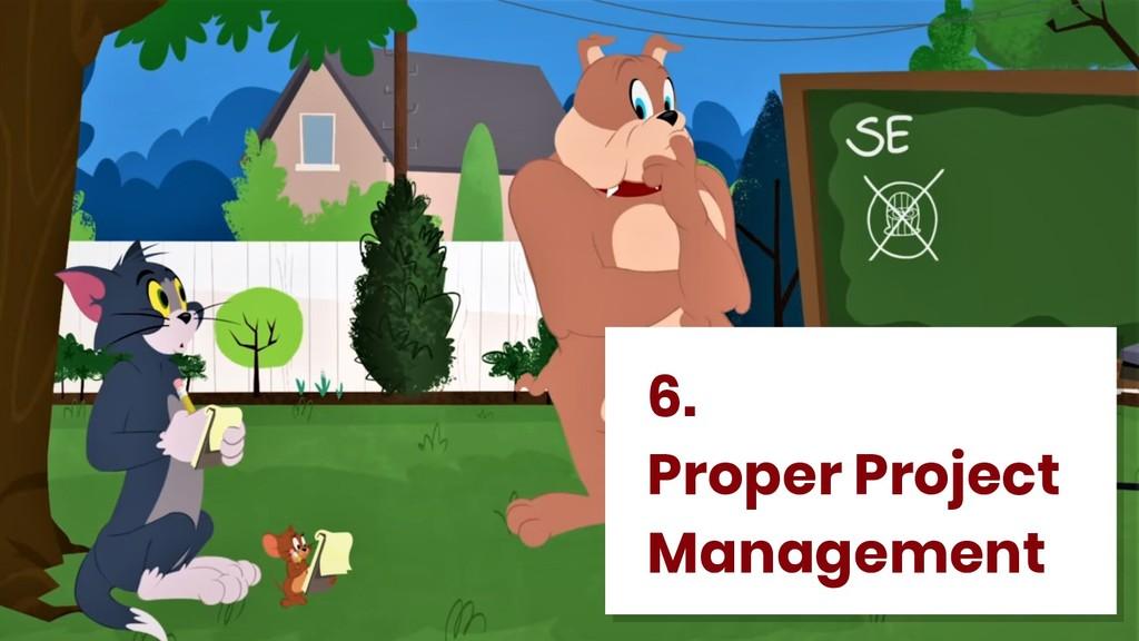 6. Proper Project Management