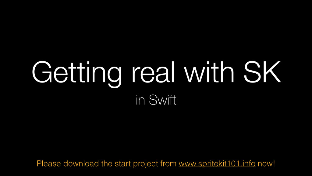 Getting real with SK in Swift Please download t...