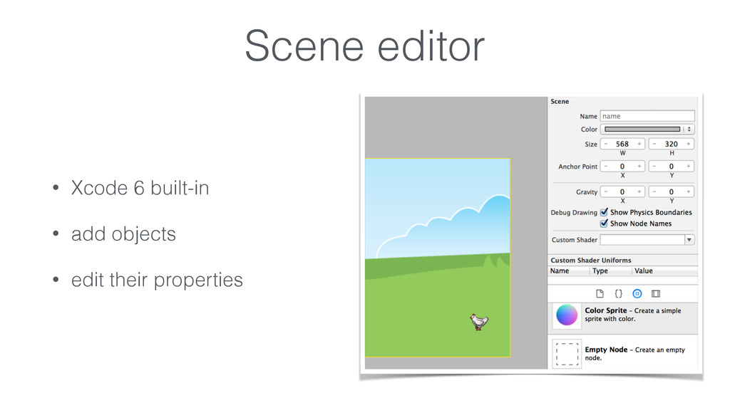 Scene editor • Xcode 6 built-in • add objects •...