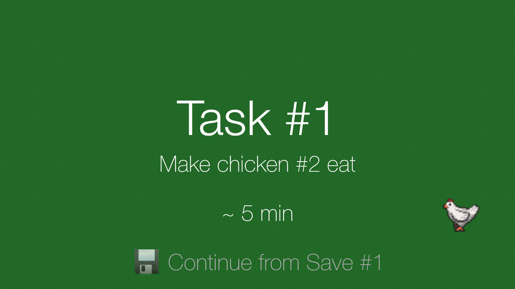 Task #1 Make chicken #2 eat Continue from Save ...