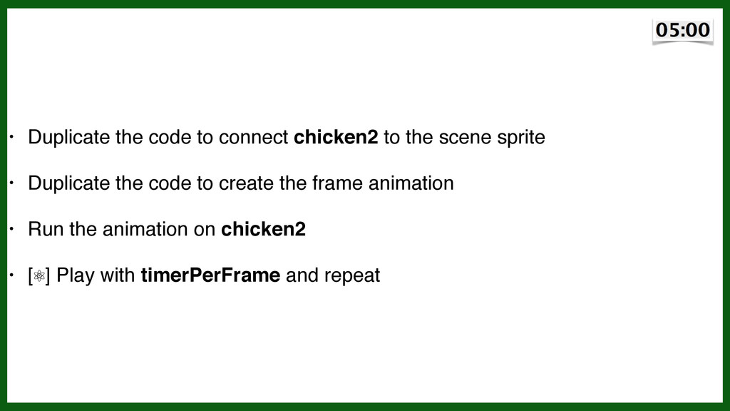 • Duplicate the code to connect chicken2 to the...