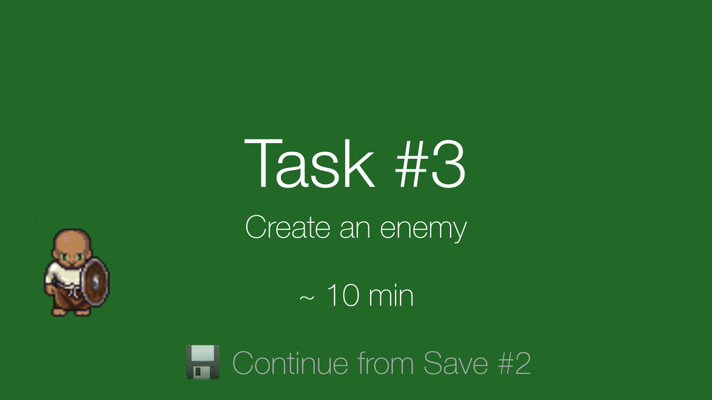 Task #3 Create an enemy ~ 10 min Continue from ...